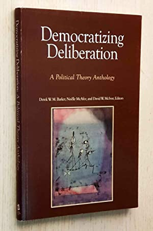 DEMOCRATIZING DELIBERATION. A Political Theroy Anthology