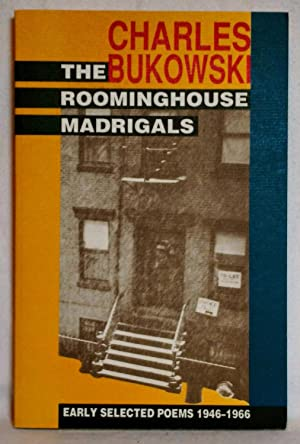 THE ROOMINGHOUSE MADRIGALS : SELECTED POEMS 1946: Bukowski, Charles