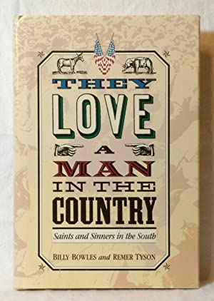 THEY LOVE A MAN IN THE COUNTRY : SAINTS AND SINNERS IN THE SOUTH