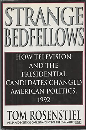 Strange Bedfellows How Television And The Presidential Candidates Changed American Politics, 1992.