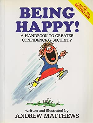Being Happy! A Handbook To Greater Confidence & Security