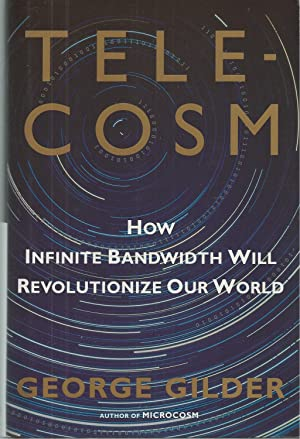 Telecosm How Infinite Bandwidth Will Revolutionize Our World