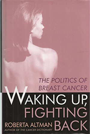 Waking Up/Fighting Back The Politics of Breast Cancer