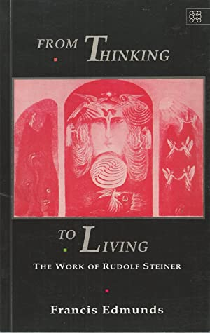 From Thinking to Living The Work of Rudolf Steiner