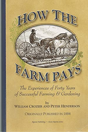 How The Farm Pays The Experiences of Forty Years of Successful Farming & Gardening