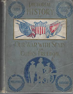 Pictorial History of Our War with Spain for Cuba's Freedom. A thrilling account of the land and n...