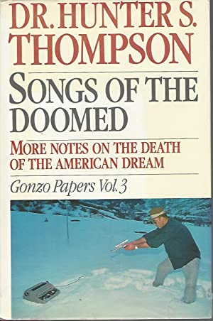 Songs of the Doomed More Notes on the Death of the American Dream: Gonzo Papers