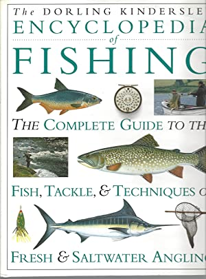 Dorling Kindersley Encyclopedia Of Fishing, The Complete Guide To The Fish Tackle And Techniques ...