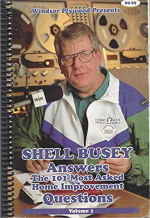 Shell Busey Answers the 101 Most Asked Home Improvement Questions Volume 1