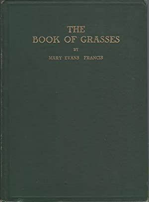 Book Of Grasses, An Illustrated Guide To The Most Common Grasses And The Most Common Of The Rushe...