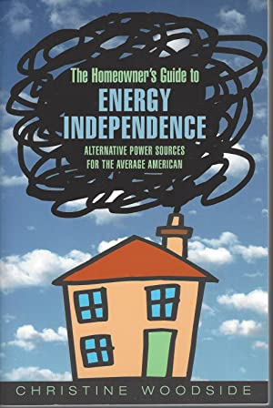 Homeowners Guide To Energy Independence Alternative Power Sources for the Average American