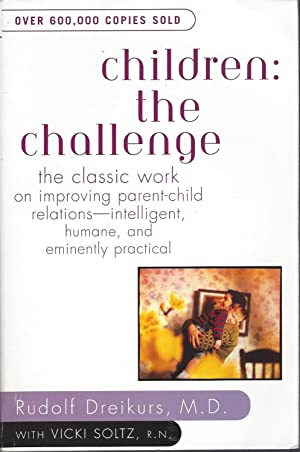 Children: The Challenge: The Classic Work On Improving Parent-child Relations--intelligent, Human...
