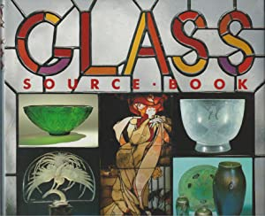 Glass Source Book: A Visual Record Of The World's Great Glass Making Traditions