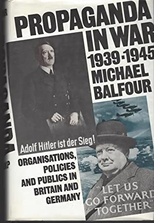 Propaganda in War, 1939-45 Organisations, Policies and Publics in Britain and Germany