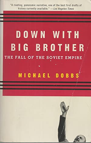 Down with Big Brother The Fall of the Soviet Empire