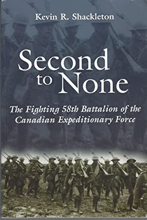 Second to None The Fighting 58th Battalion of the Canadian Expeditionary Force