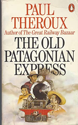 Old Patagonian Express, The: Theroux, Paul