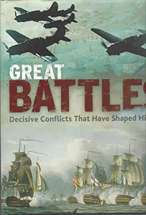 Great Battles: Decisive Conflicts That Have Shaped History