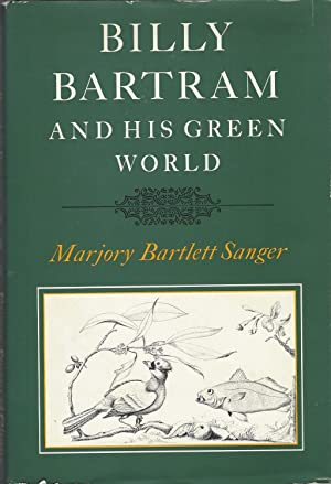 Billy Bartram and His Green World An Interpretation Biography