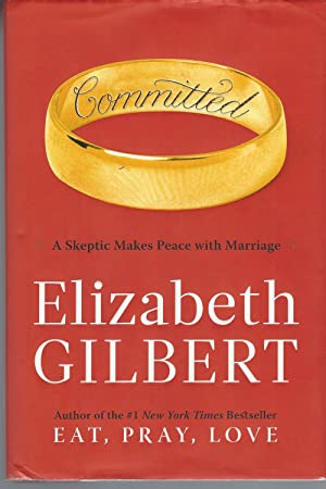 Committed A Skeptic Makes Peace with Marriage