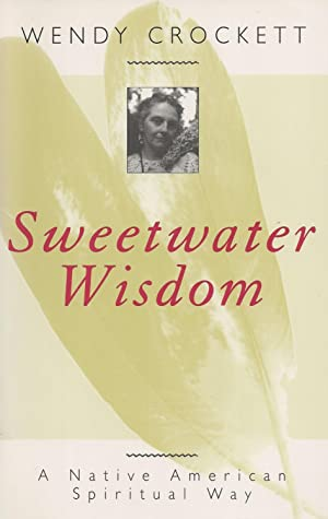 Sweetwater Wisdom A Native American Spiritual Way