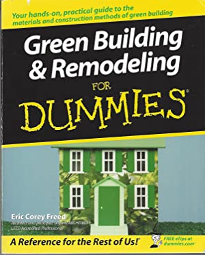 Green Building And Remodeling For Dummies: Your Hands-on, Practical Guide To The Materials And Co...