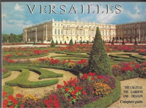 Versailles: The Chateau, The Gardens, And Trianon: Complete Guide