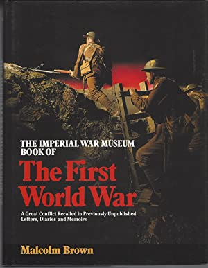 Imperial War Museum Book Of The First World War. A Great Conflict Recalled In Previously Unpublis...