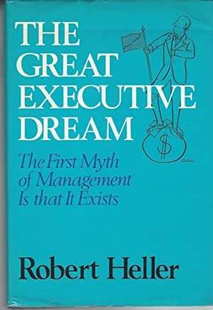 Great Executive Dream: The First Myth Of Management Is That It Exists