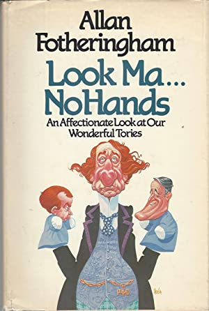 Look Ma No Hands ** Signed ** An Affectionate Look at Our Wonderful Tories