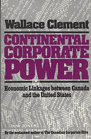 Continental Corporate Power Economic Linkages between Canada and the United States