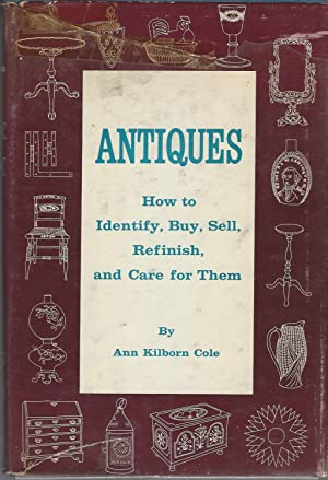 Antiques How To Identify, Buy, Sell, Refinish, And Care For Them.
