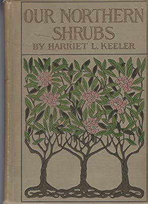 Our Northern Shrubs And How To Identify Them: A Handbook For The Nature-lover.