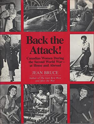 Back The Attack! : Canadian Women During The Second World War, At Home And Abroad