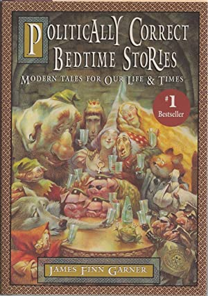 Politically Correct Bedtime Stories Modern Tales for Our Life & Times