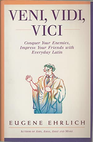 Veni, Vidi, Vici Conquer Your Enemies, Impress Your Friends with Everyday Latin