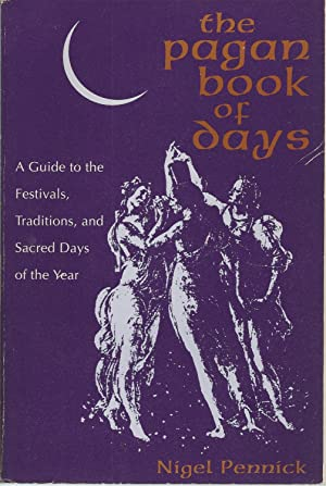 Pagan Book Of Days, The A Guide to the Festivals, Traditions, and Sacred Days of the Year