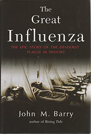 Great Influenza, The The Epic Story of the Deadliest Plague in History