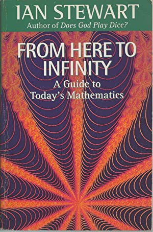 From Here to Infinity A Guide to Today's Mathematics