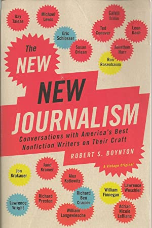 The New New Journalism Conversations with America's Best Nonfiction Writers on Their Craft