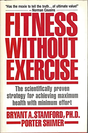 Fitness Without Exercise The Scientifically Proven Strategy for Achieving Maximum Health with Min...