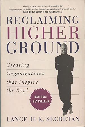 Reclaiming Higher Ground Creating Organizations that Inspire the Soul