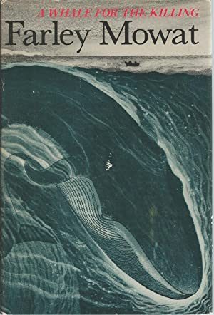 A Whale For The Killing: Mowat, Farley; Blackwood,