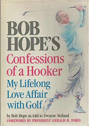 Bob Hope's Confessions of a Hooker My Lifelong Love Affair With Golf