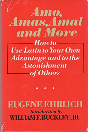 Amo, Amas, Amat, And More How to use Latin to your own advantage and to the astonishment of others
