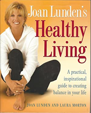 Healthy Living: A Practical, Inspirational Guide to Creating Balance in Your Life