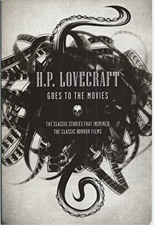 H.P. Lovecraft Goes to the Movies The Classic Stories That Inspired the Classic Horror Films: ...