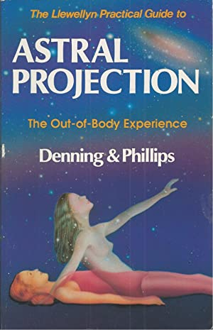 Llewellyn Practical Guide To Astral Projection, The The Out-of -Body Experience