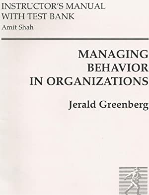 Managing Behavior In Organizations Instructor's Manual with: Greenberg,