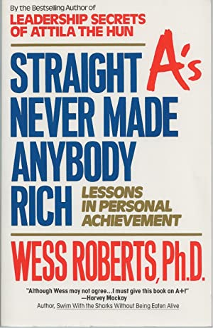 Straight A's Never Made Anybody Rich Lessons in Personal Achievement